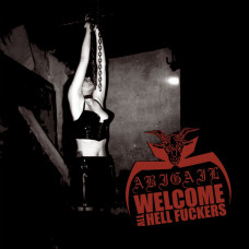 Abigail - Welcome All Hell Fuckers CD