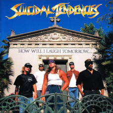 SUICIDAL TENDENCIES - How Will I Laugh Tomorrow When I Can't Even Smile Today CD